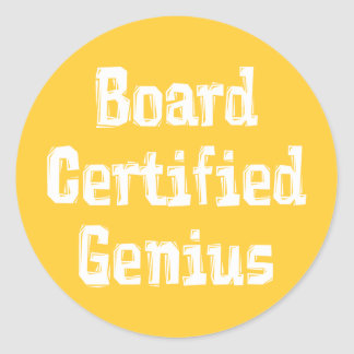 Board Certified Genius Gifts Classic Round Sticker