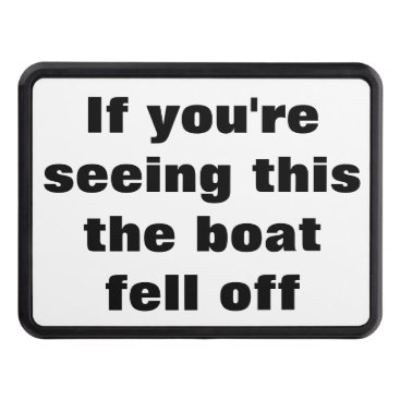 Beach Themed Boat Fell Off Funny Quote for Boat Owners Hitch Cover