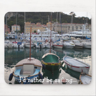 Boats Nice, I'd rather be sailing... Mouse Pad