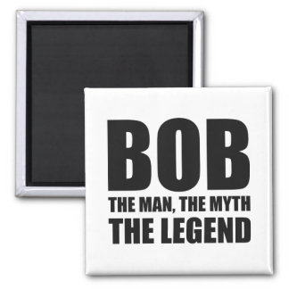 Bob The Man The Myth The Legend 2 Inch Square Magnet