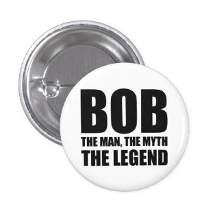Bob The Man The Myth The Legend 1 Inch Round Button
