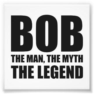 Bob The Man The Myth The Legend Photo Print