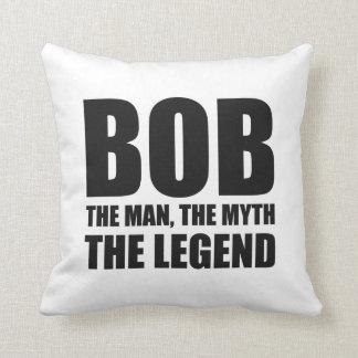 Bob The Man The Myth The Legend Pillow