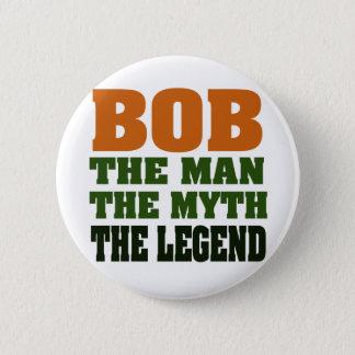 Bob - the Man, the Myth, the Legend Pinback Button