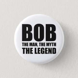 Bob The Man The Myth The Legend Pinback Button