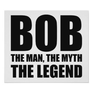 Bob The Man The Myth The Legend Poster