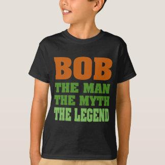 Bob - the Man, the Myth, the Legend T-Shirt