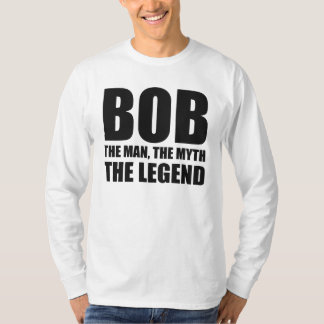 Bob The Man The Myth The Legend T-Shirt