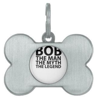 bob the man the myth the legend tees.png pet ID tag