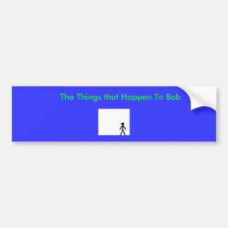 bob,                             The Things tha... Bumper Sticker