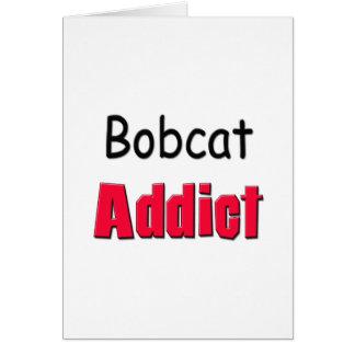 Bobcat Addict Greeting Card