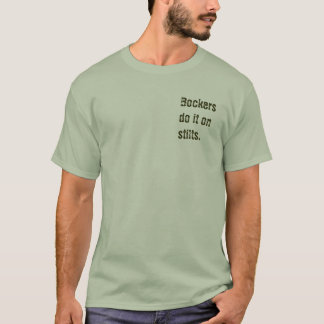 Bockers do it on stilts. T-Shirt