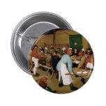 Boda campesino de Pieter Bruegel la anciano Pin Redondo De 2 Pulgadas