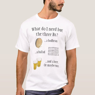 ..Bodhran, ballad and beer! T-Shirt