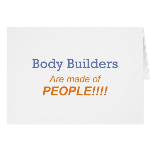 Body builders are made of people!!! card