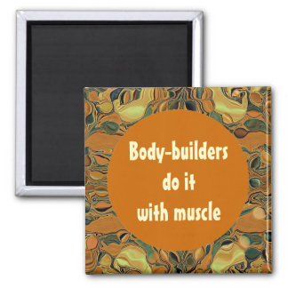Body-builders do it with muscle refrigerator magnets