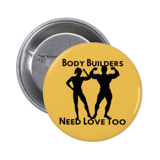 Body Builders Need Love Too Pinback Button