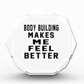Body Building Makes Me Feel Better Acrylic Award