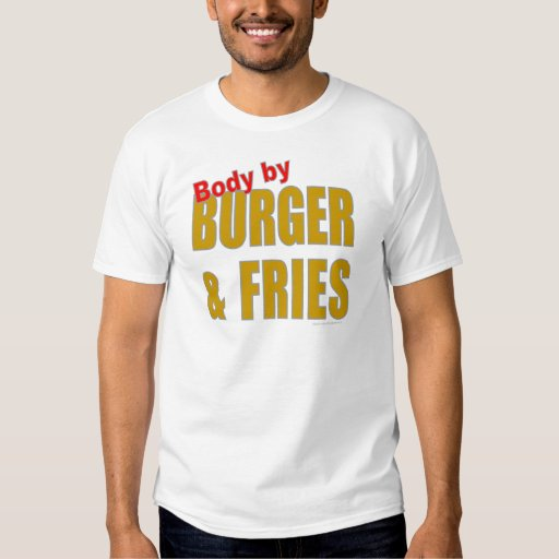BODY BY BURGER AND FRIES T-SHIRTS/GIFTS TEE SHIRT