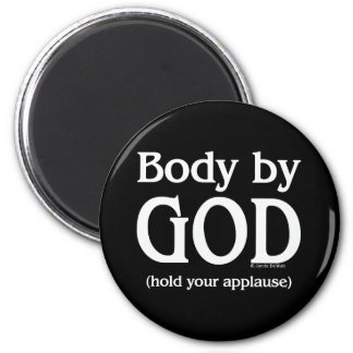 Body by God (hold your applause) 2 Inch Round Magnet