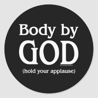 Body by God (hold your applause) Classic Round Sticker