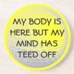 Body Here Mind Teed off Drink Coasters