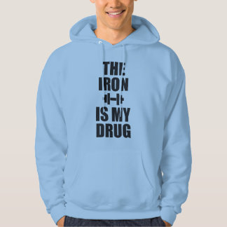 Bodybuilding Gym Motivation - The Iron Is My Drug Hoody