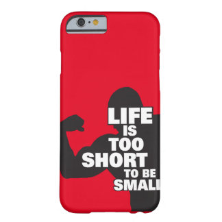 Bodybuilding - Life Is Too Short To Be Small Barely There iPhone 6 Case