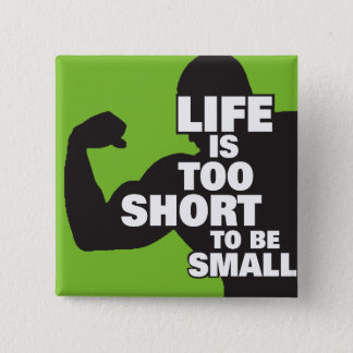 Bodybuilding - Life Is Too Short To Be Small Button