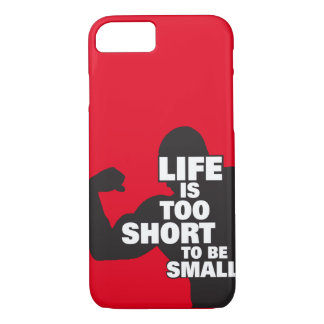 Bodybuilding - Life Is Too Short To Be Small iPhone 7 Case