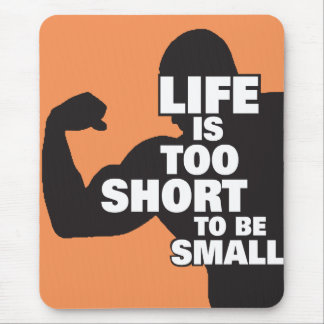 Bodybuilding - Life Is Too Short To Be Small Mouse Pad
