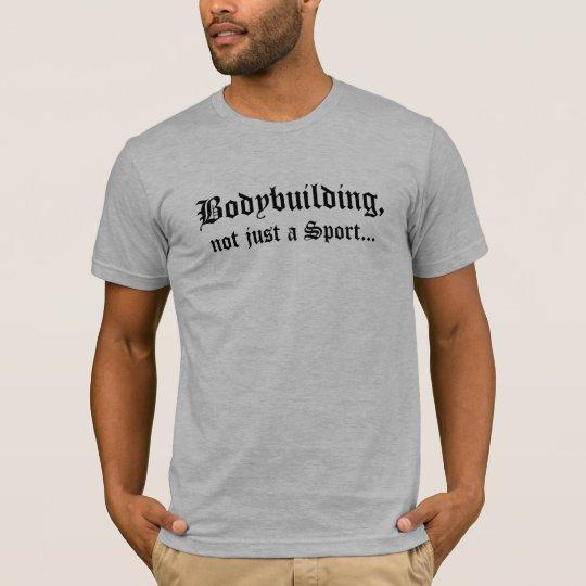 Bodybuilding,, not just a Sport... T-Shirt