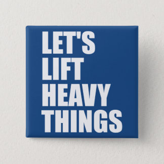 Bodybuilding, Powerlifting - Lift Heavy Things Pinback Button