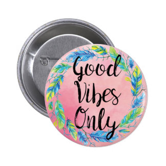 Boho Beautiful Good Vibes Only Button