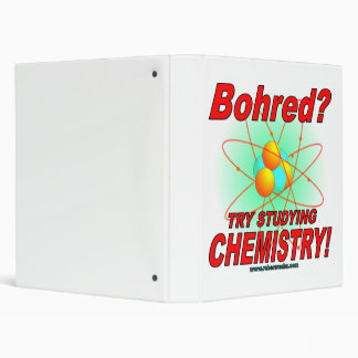 Bohred?  Try studying chemistry! 3 Ring Binder