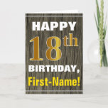 """Bold, Faux Wood, Faux Gold 18th Birthday   Name Card<br><div class=""""desc"""">This simple birthday-themed greeting card design features a warm birthday wish like """"HAPPY 18th BIRTHDAY, First-Name!"""" on the front, in bold text on a faux wood appearance pattern background. The birthday number has a faux/imitation gold-like coloring appearance. The name on the front can be customized. The inside features a birthday...</div>"""