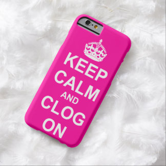 Bold Keep Calm and Clog On Barely There iPhone 6 Case