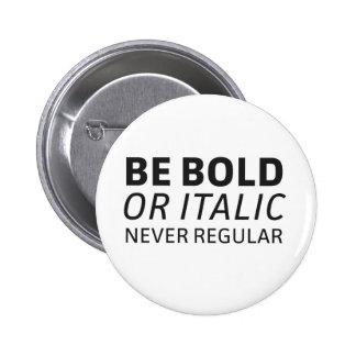 Bold or italic - Never regular Pin Redondo De 2 Pulgadas