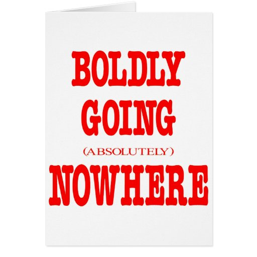 Boldly Going Absolutely Nowhere Card