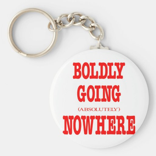 Boldly Going Absolutely Nowhere Key Chains