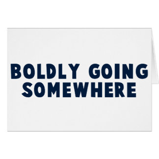 Boldly Going Somewhere Greeting Cards