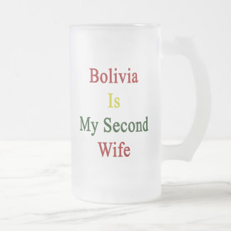 Bolivia Is My Second Wife 16 Oz Frosted Glass Beer Mug