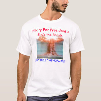bomb 005, Hllary For President ?, She's the Bom... T-Shirt