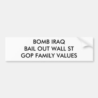 BOMB IRAQBAIL OUT WALL STGOP FAMILY VALUES BUMPER STICKER