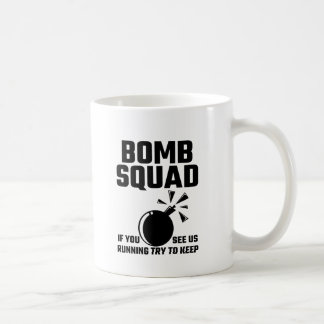 Bomb Squad If You See Us Running Try To Keep Up Coffee Mug