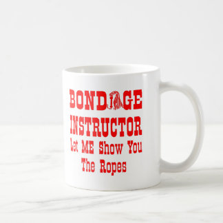 Bondage Instructor Let Me Show You The Ropes Coffee Mug