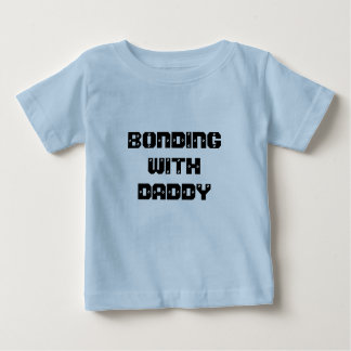 BONDING WITH DADDY BABY T-Shirt