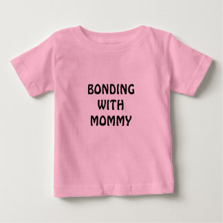 BONDING WITH MOMMY BABY T-Shirt