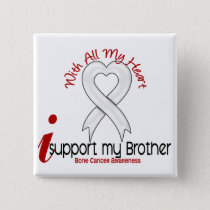 Bone Cancer I Support My Brother Button