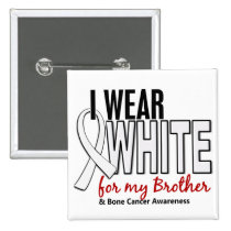 Bone Cancer I Wear White For My Brother 10 Pinback Button
